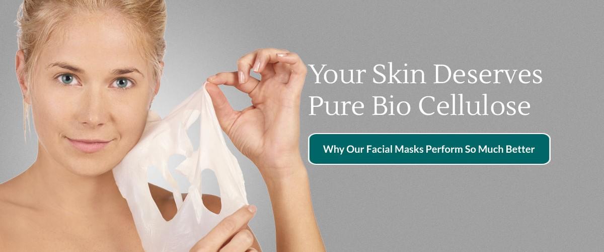 Your Skin Deserves  Pure Bio Cellulose